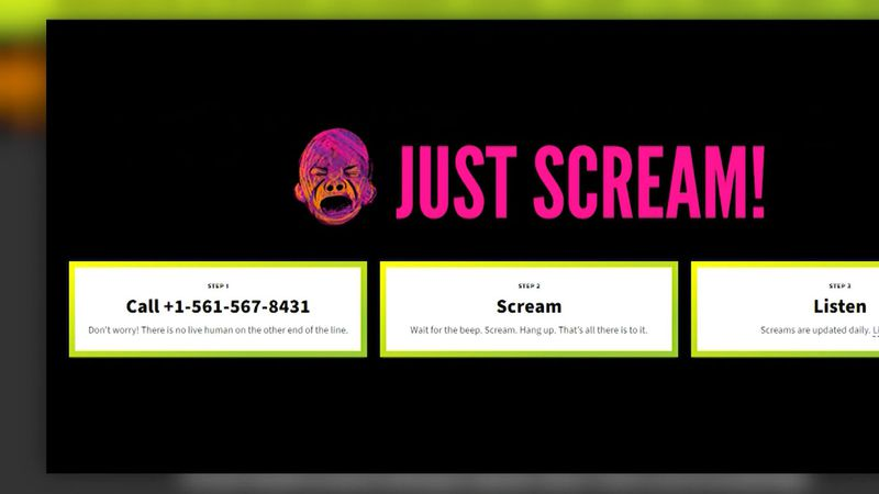 Just Scream! is a hotline that lets you scream into your phone.